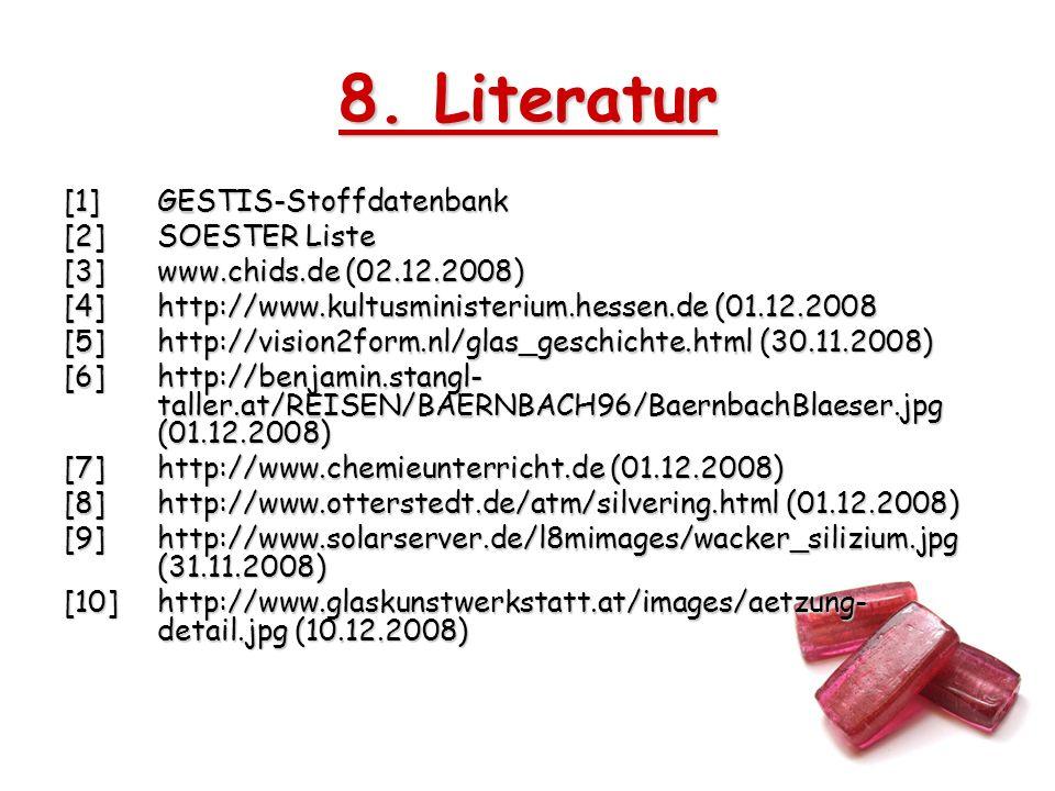 8. Literatur [1] GESTIS-Stoffdatenbank [2] SOESTER Liste